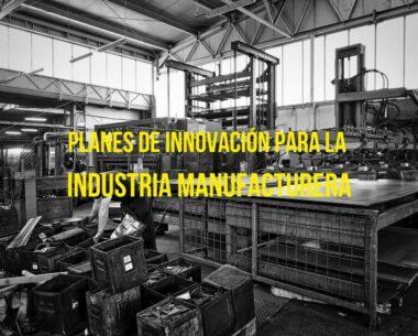 PLANES DE INNOVACIÓN PARA LA INDUSTRIA MANUFACTURERA